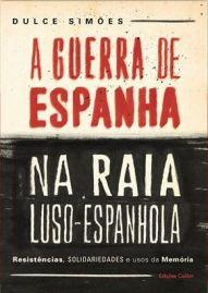 """Resultado de imagem para A Guerra de Espanha na Raia Luso-espanhola"""". Resistências, Solidariedade e usos da Memória"""